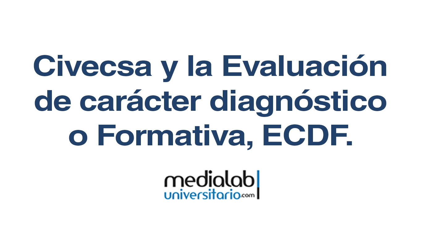 Civecsa y la Evaluación de carácter diagnóstico o Formativa, ECDF